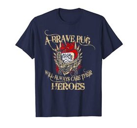 A Brave Pug Will Always Care Their Heros Funny Apparel T-shirt