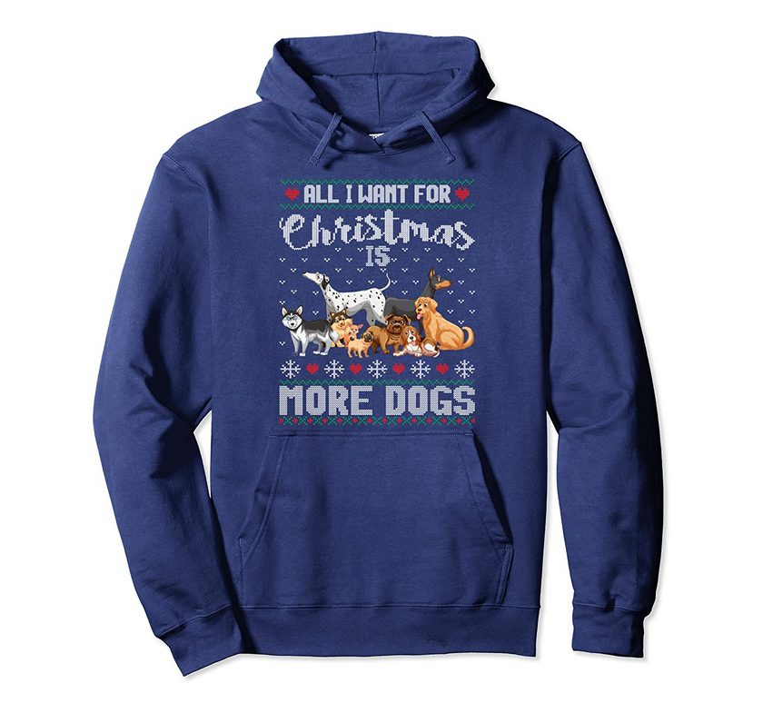 All I Want For Christmas Is More Dogs Ugly Xmas Sweater Gift Pullover Hoodie 1