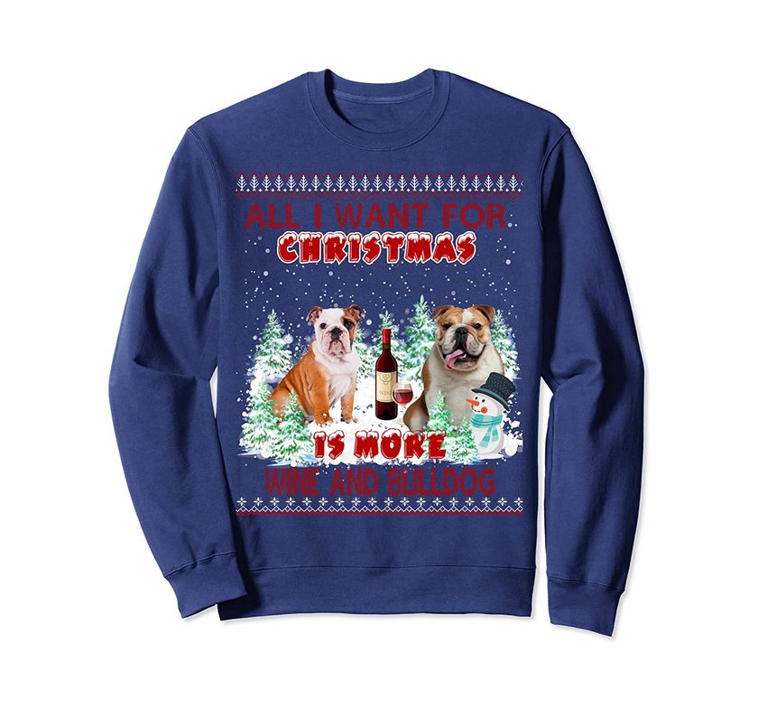 All I Want For Christmas Is More Wine And Bulldog Sweatshirt